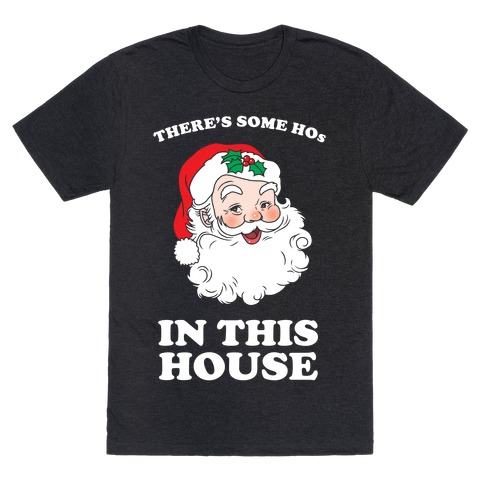 There's Some Hos in this House T-Shirt