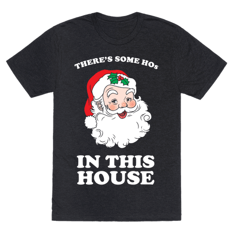 There's Some Hos in this House Mens/Unisex T-Shirt