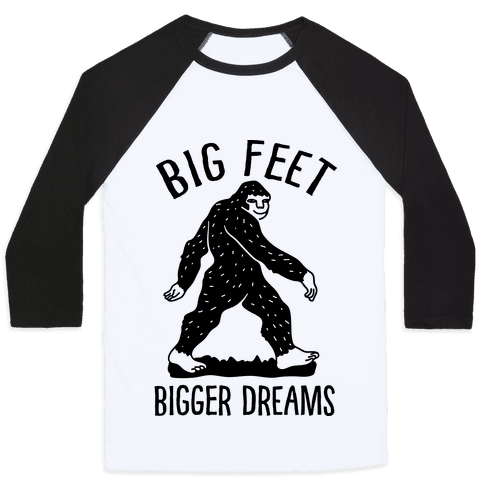 Big Feet Bigger Dreams Bigfoot Baseball Tee