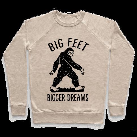 Big Feet Bigger Dreams Bigfoot Pullover