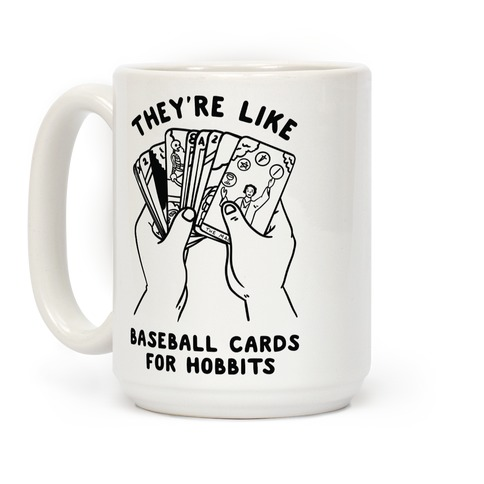 They're Like Baseball Cards for Hobbits Coffee Mug
