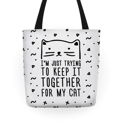 I'm Just Trying To Keep It Together For My Cat Tote