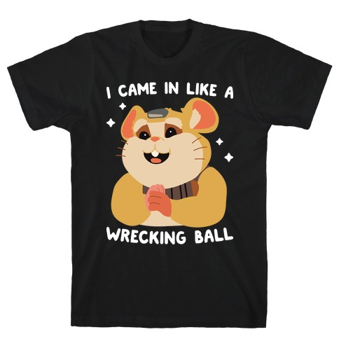 I Came In Like A Wrecking Ball Hammond T-Shirt