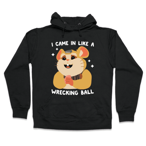 I Came In Like A Wrecking Ball Hammond Hooded Sweatshirt