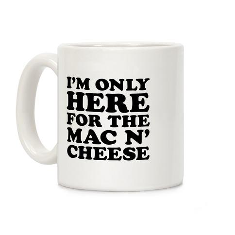 I'm Only Here For the Mac N' Cheese Coffee Mug