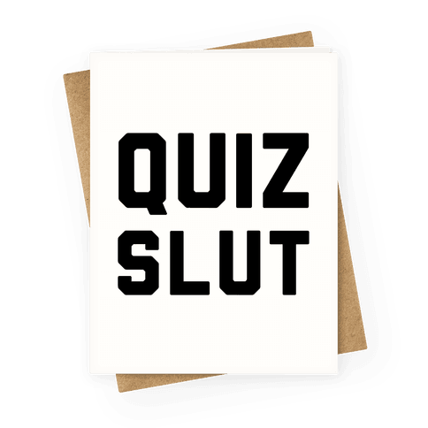 Quiz Slut Greeting Card