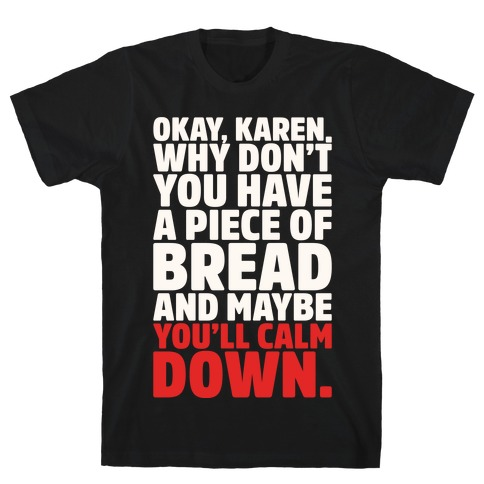 Okay Karen Why Don't You Have A Piece of Bread And Maybe You'll Calm Down Parody White Print T-Shirt