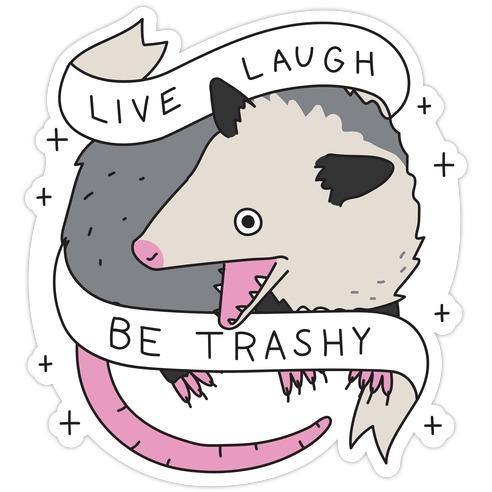 Live, Laugh, Be Trashy Opossum Die Cut Sticker