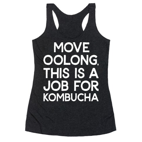 Move Oolong This Is A Job For Kombucha Racerback Tank Top