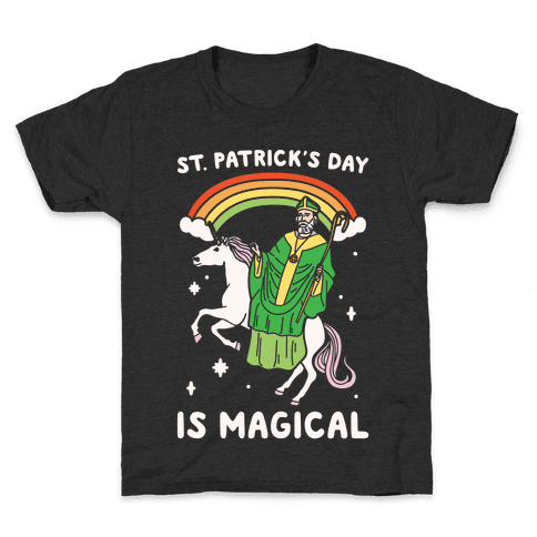 St. Patrick's Day Is Magical White Print Kids T-Shirt