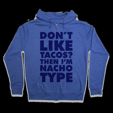 Don't like Tacos? I'm Nacho Type Zip Hoodie