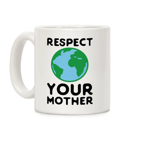Respect Your Mother Coffee Mug