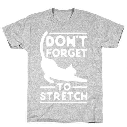 Don't Forget To Stretch  Mens T-Shirt