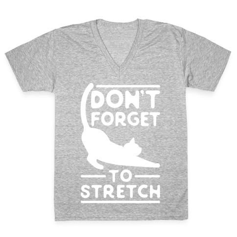 Don't Forget To Stretch  V-Neck Tee Shirt