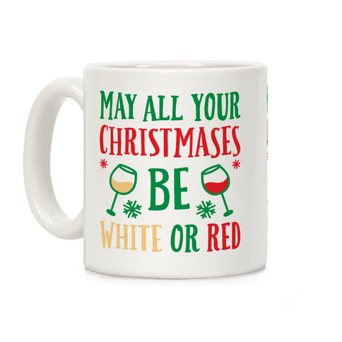 May All Your Christmases Be White Or Red Coffee Mug