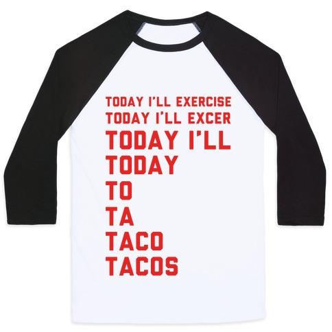 Today I'll Exercise Tacos Baseball Tee