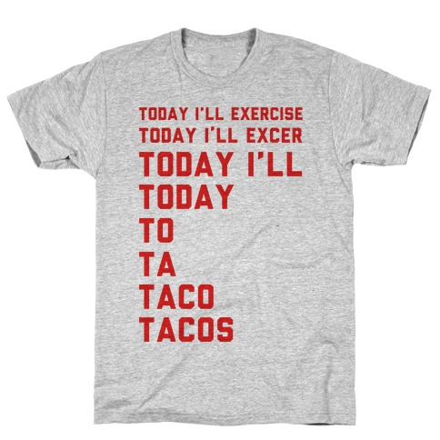 Today I'll Exercise Tacos Mens/Unisex T-Shirt
