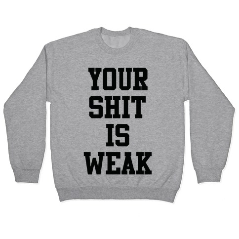Your Shit is Weak Pullover
