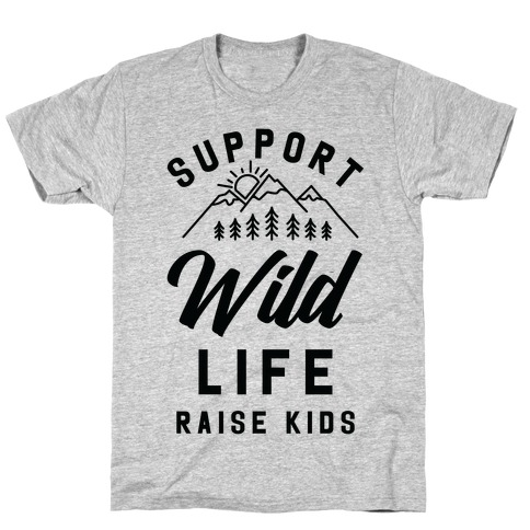 Support Wild Life Raise Kids T-Shirt