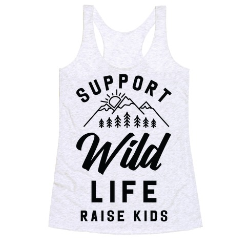 Support Wild Life Raise Kids Racerback Tank Top