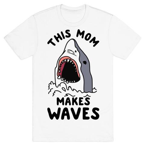 This Mom Makes Waves T-Shirt