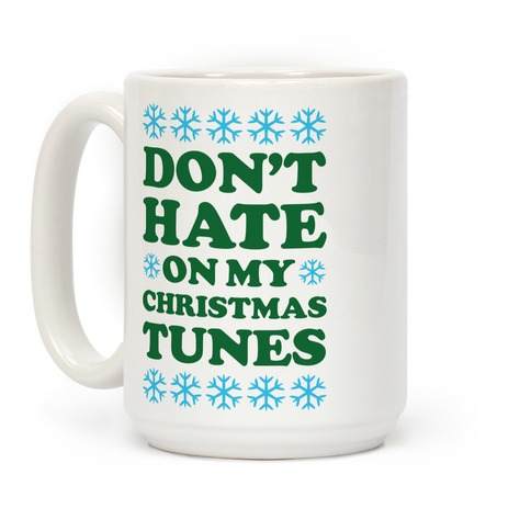 Don't Hate on My Christmas Tunes Coffee Mug
