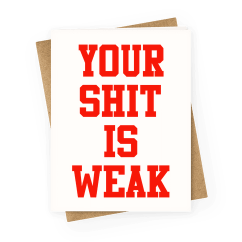 Your Shit is Weak Greeting Card