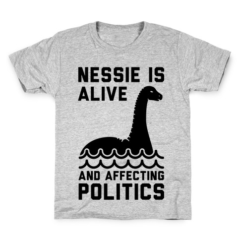 Nessie Is Alive And Affecting Politics Kids T-Shirt