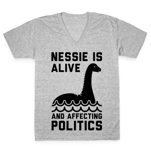 Nessie Is Alive And Affecting Politics V-Neck Tee Shirt