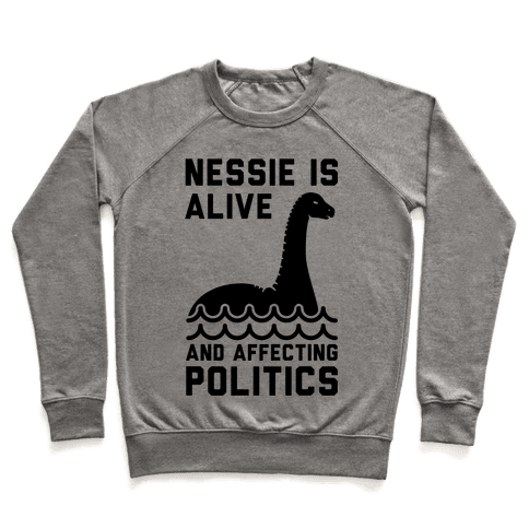 Nessie Is Alive And Affecting Politics Pullover