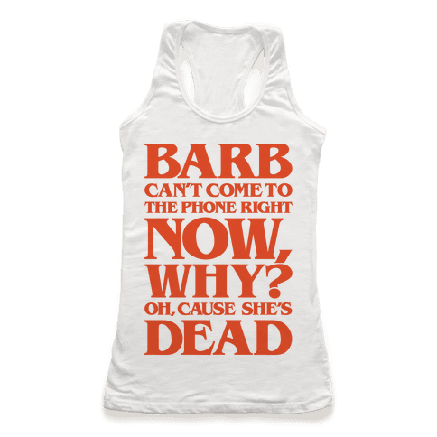 Barb Can't Come To The Phone Right Now Parody Racerback Tank Top