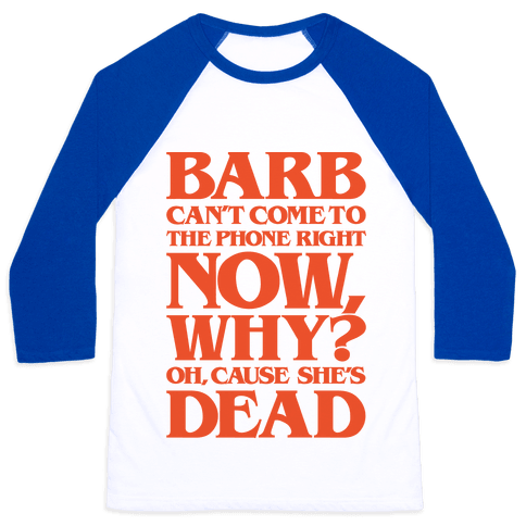 Barb Can't Come To The Phone Right Now Parody Baseball Tee