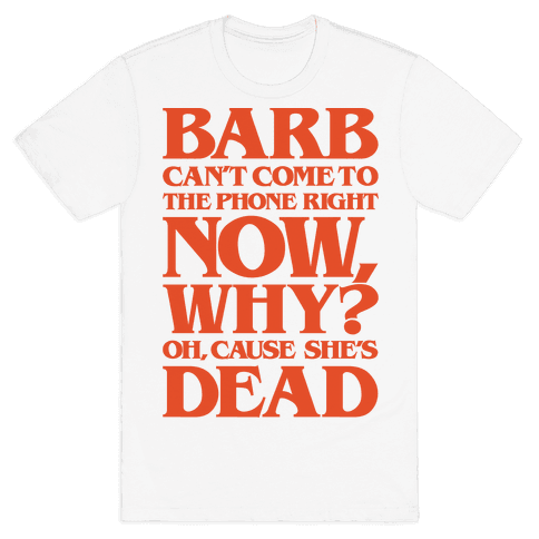 Barb Can't Come To The Phone Right Now Parody Mens T-Shirt