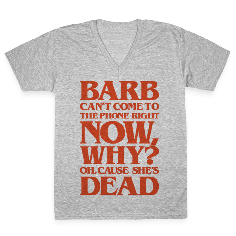 Barb Can't Come To The Phone Right Now Parody V-Neck Tee Shirt