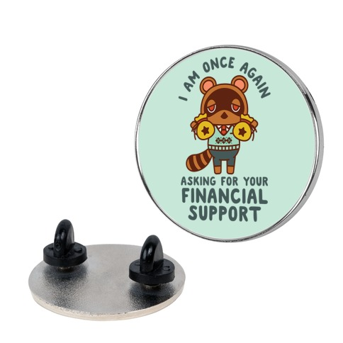 I Am Once Again Asking For Your Financial Support Tom Nook Pin