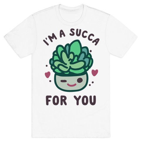 I'm a Succa for You T-Shirt