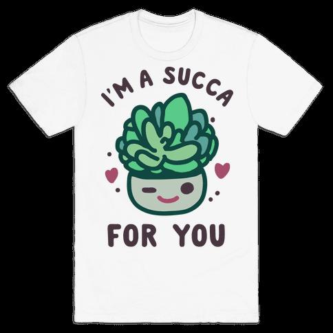 I'm a Succa for You Mens/Unisex T-Shirt