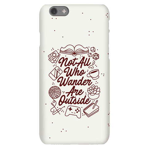 Not All Who Wander Are Outside Phone Case