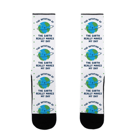 The Rotation of the Earth Really Makes My Day Sock