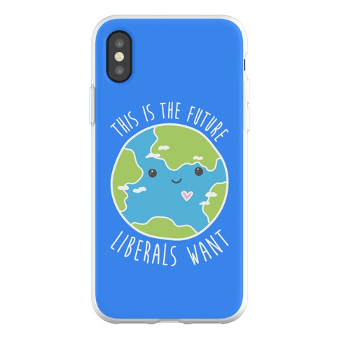 This Is The Future Liberals Want (Earth) Phone Flexi-Case