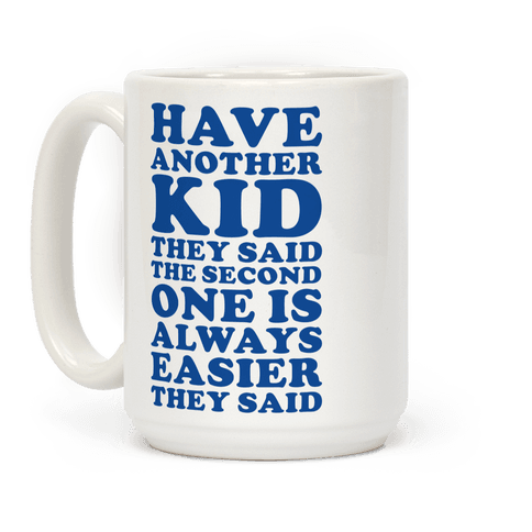Have Another Kid They Said Coffee Mug