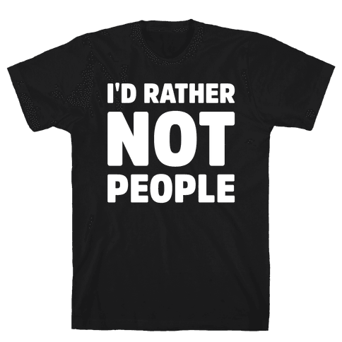 I'd Rather Not People White Print Mens T-Shirt