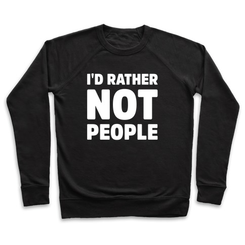 I'd Rather Not People White Print Pullover