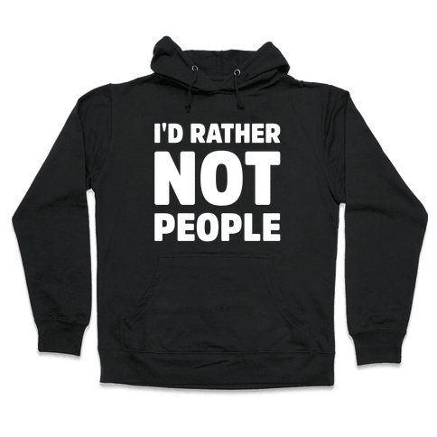 I'd Rather Not People White Print Hooded Sweatshirt