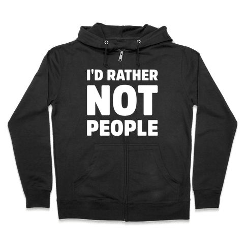 I'd Rather Not People White Print Zip Hoodie