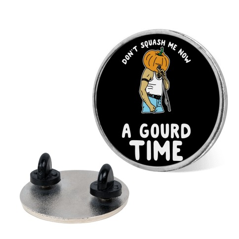 Don't Squash Me Now 'Cause I'm Having a Gourd Time pin