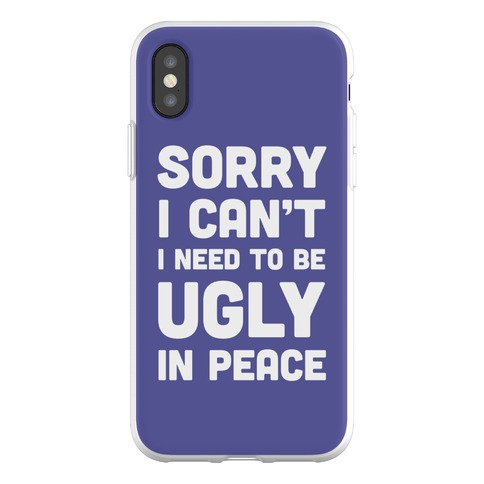 Sorry I Can't I Need To Be Ugly In Peace Phone Flexi-Case