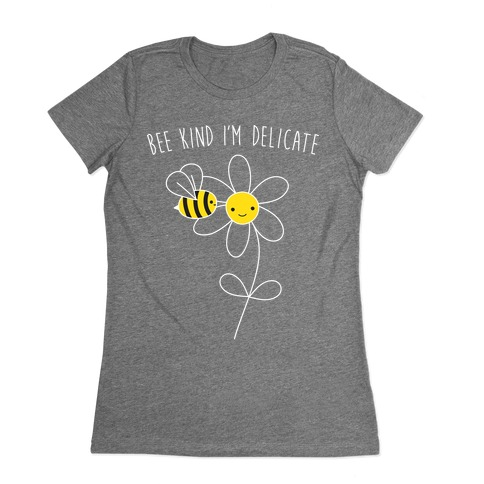 Bee Kind I'm Delicate Womens T-Shirt