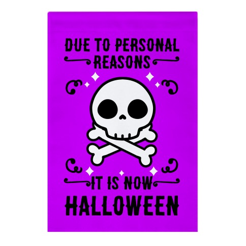 Due To Personal Reasons It Is Now Halloween Skull (Black Text) Garden Flag