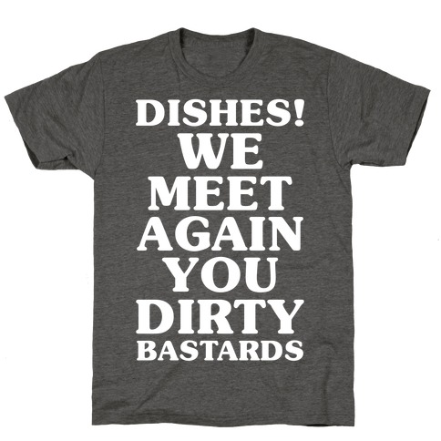Dishes! We Meet Again You Dirty Bastards T-Shirt